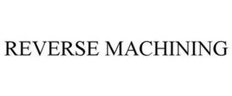 REVERSE MACHINING