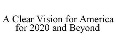 A CLEAR VISION FOR AMERICA FOR 2020 AND BEYOND