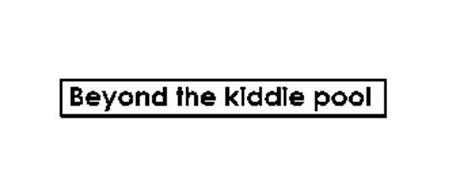 BEYOND THE KIDDIE POOL