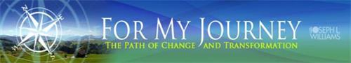 FOR MY JOURNEY THE PATH OF CHANGE AND TRANSFORMATION JOSEPH L WILLIAMS N E S W