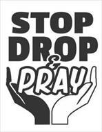 STOP DROP & PRAY