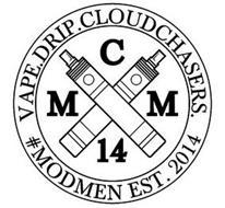 VAPE.DRIP.CLOUDCHASERS. M C M 14 #MODMEN EST. 2014