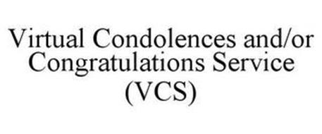 VIRTUAL CONDOLENCES AND/OR CONGRATULATIONS SERVICE (VCS)