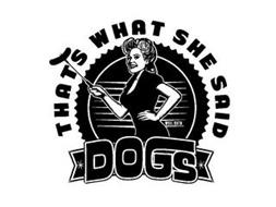 THAT'S WHAT SHE SAID DOGS WELL ESTD