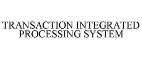 TRANSACTION INTEGRATED PROCESSING SYSTEM