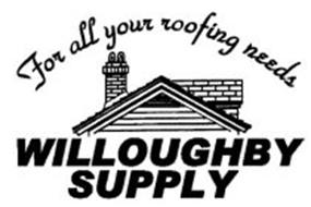 For All Your Roofing Needs Willoughby Supply Trademark Of