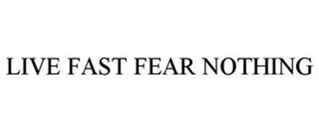 LIVE FAST FEAR NOTHING