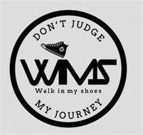 DON'T JUDGE W WIMS WALK IN MY SHOES MY JOURNEY