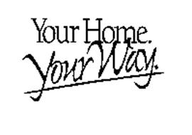 YOUR HOME.YOUR WAY