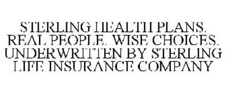 STERLING HEALTH PLANS. REAL PEOPLE. WISE CHOICES. UNDERWRITTEN BY STERLING LIFE INSURANCE COMPANY