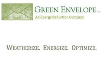 GREEN ENVELOPE LLC AN ENERGY REDUCTION COMPANY WEATHERIZE. ENERGIZE. OPTIMIZE.