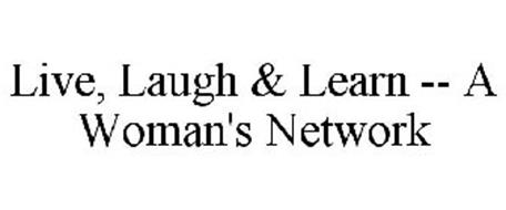 LIVE, LAUGH & LEARN -- A WOMAN'S NETWORK