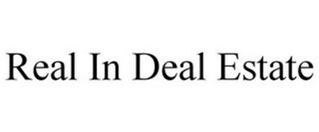REAL IN DEAL ESTATE