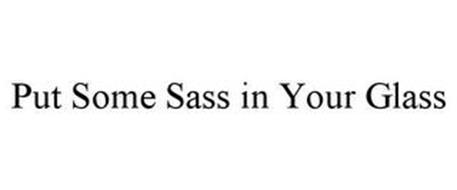 PUT SOME SASS IN YOUR GLASS