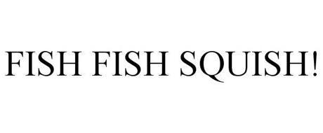FISH FISH SQUISH!