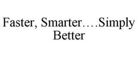 FASTER, SMARTER....SIMPLY BETTER