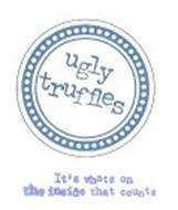 UGLY TRUFFLES IT'S WHAT'S ON THE INSIDE THAT COUNTS