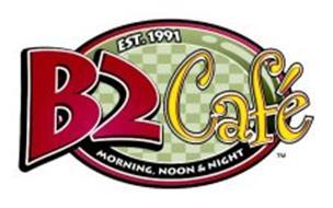 B2 CAFE EST. 1991 MORNING, NOON & NIGHT