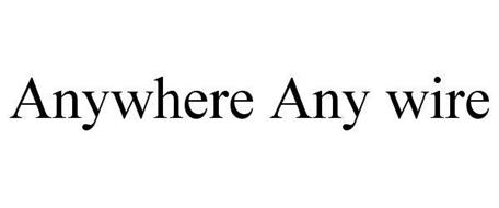 ANYWHERE ANY WIRE