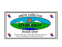 ARETE COLLECTIVE OVER AND OUT GRAVITY BOARD WORKS BOARD SHOP TOOLS THAT ALLOW YOU TO EXPLORE YOUR MOTION FOR ADVENTURE DISCOVER THE BEGINNING AND CREATE YOUR ENDING