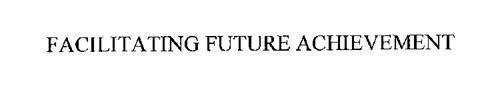 FACILITATING FUTURE ACHIEVEMENT