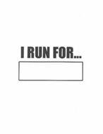 I RUN FOR...