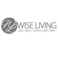 WL WISE LIVING LIVE YOUR WHOLE LIFE NOW!