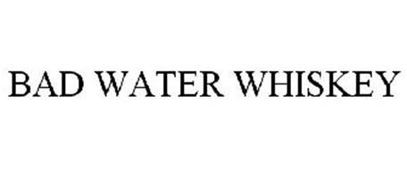 BAD WATER WHISKEY