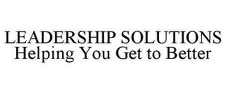 LEADERSHIP SOLUTIONS HELPING YOU GET TO BETTER