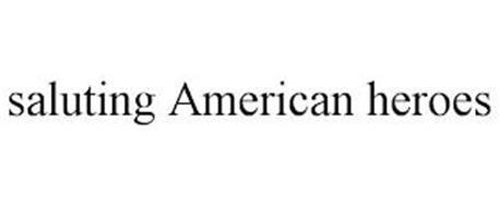 SALUTING AMERICAN HEROES