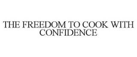 THE FREEDOM TO COOK WITH CONFIDENCE