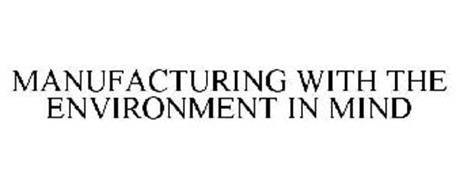 MANUFACTURING WITH THE ENVIRONMENT IN MIND
