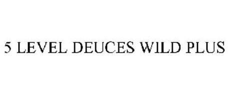 5 LEVEL DEUCES WILD PLUS
