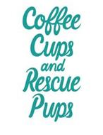 COFFEE CUPS AND RESCUE PUPS