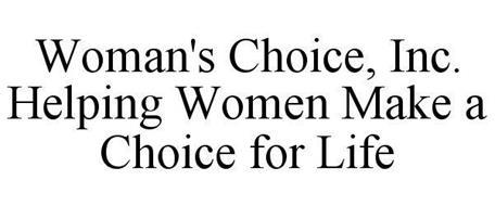 WOMAN'S CHOICE, INC. HELPING WOMEN MAKE A CHOICE FOR LIFE