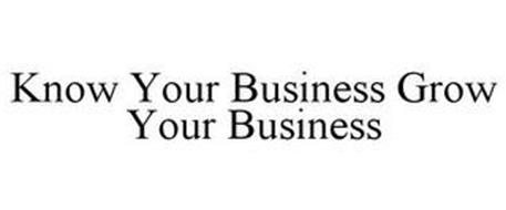 KNOW YOUR BUSINESS GROW YOUR BUSINESS