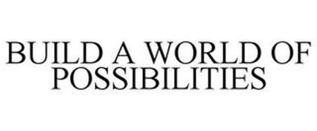 BUILD A WORLD OF POSSIBILITIES