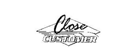 CLOSE TO THE CUSTOMER