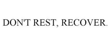 DON'T REST, RECOVER.