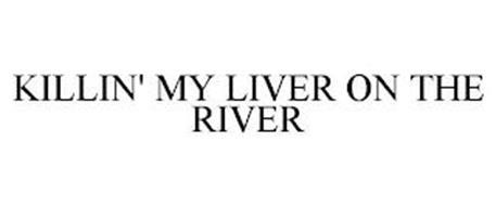 KILLIN' MY LIVER ON THE RIVER