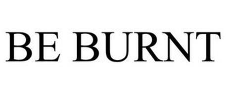 BE BURNT