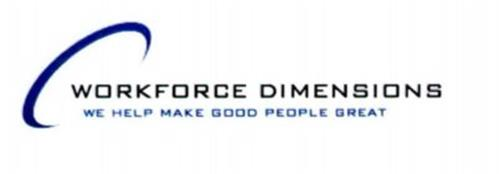 WORKFORCE DIMENSIONS WE HELP MAKE GOOD PEOPLE GREAT
