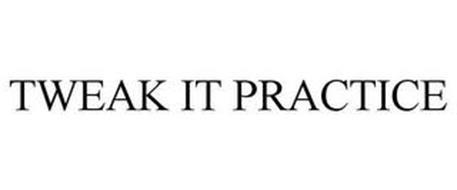 TWEAK IT PRACTICE