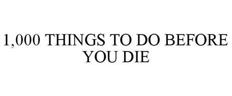 1,000 THINGS TO DO BEFORE YOU DIE