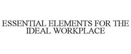 ESSENTIAL ELEMENTS FOR THE IDEAL WORKPLACE