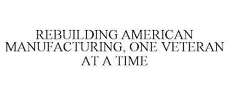 REBUILDING AMERICAN MANUFACTURING, ONE VETERAN AT A TIME