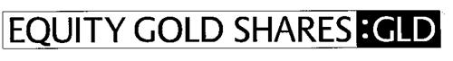 EQUITY GOLD SHARES:GLD