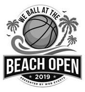 WE BALL AT THE BEACH OPEN 2019 PRESENTED BY WOB EVENTS