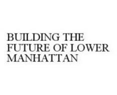 BUILDING THE FUTURE OF LOWER MANHATTAN