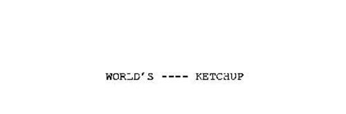 WORLD'S - - - - KETCHUP